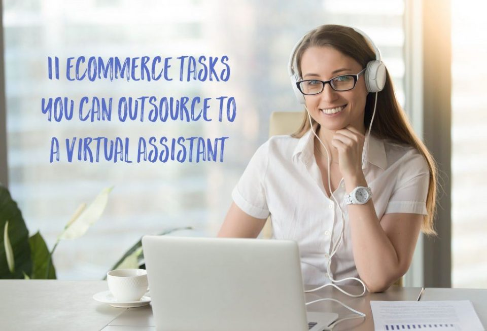 11 ecommerce tasks you can outsource to a virtual assistant